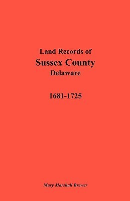 Land Records of Sussex County, Delaware, 1681-1725  by  Mary Marshall Brewer