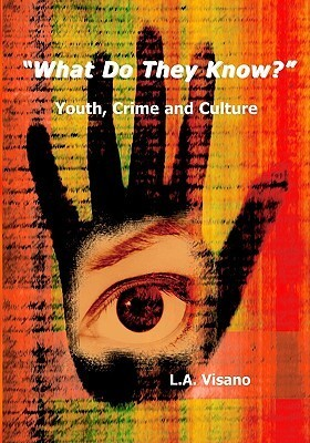 What Do They Know?: Youth, Crime And Culture  by  Livy Visano