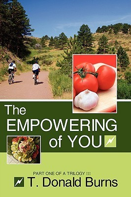 The Empowering of You, Part One of a Trilogy III T. Donald Burns