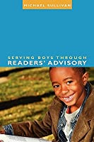 Serving Boys Through Readers Advisory Michael Sullivan