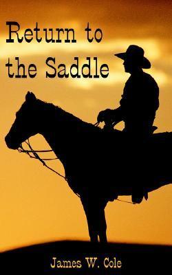 Return to the Saddle James W. Cole