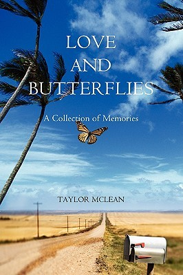 Love and Butterflies: A Collection of Memories  by  Taylor Mclean
