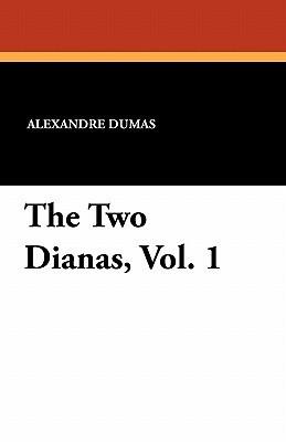 The Two Dianas, Vol. 1 Alexandre Dumas