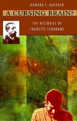 A Cursing Brain?: The Histories of Tourette Syndrome Howard I. Kushner