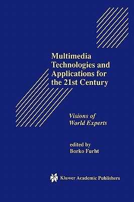 Multimedia Technologies and Applications for the 21st Century: Visions of World Experts  by  Borko Furht