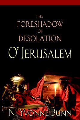 The Foreshadow of Desolation O Jerusalem  by  Yvonne Bunn