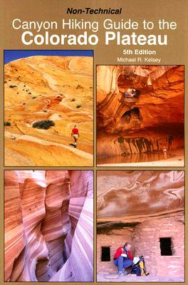 Canyon Hiking Guide to the Colorado Plateau Michael R. Kelsey