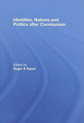 Identities, Nations and Politics After Communism Roger E. Kanet