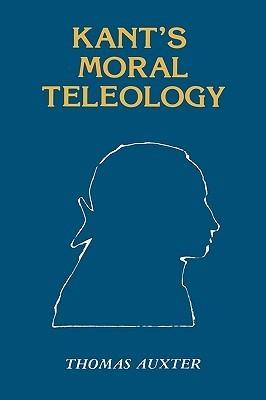 Kants Moral Teleology  by  Thomas Auxter