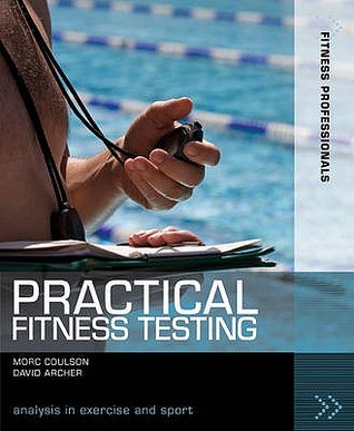 Practical Fitness Testing. Morc Coulson and David Archer  by  Morc Coulson