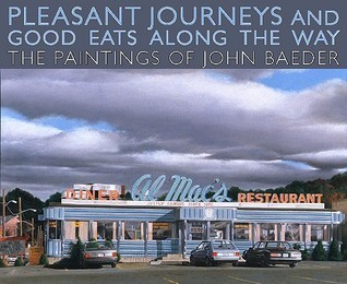 Pleasant Journeys and Good Eats Along the Way: The Paintings of John Baeder  by  Jay         Williams