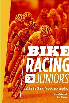 Bike Racing for Juniors: A Guide for Riders, Parents, and Coaches  by  Kristen Dieffenbach