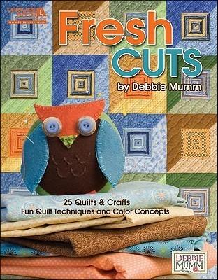 Fresh Cuts: Fun Quilt Techniques and Color Concepts Debbie Mumm