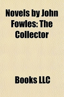 Novels John Fowles: The Collector by Books LLC