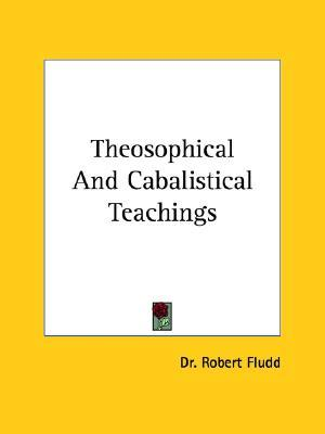 Theosophical and Cabalistical Teachings  by  Robert Fludd