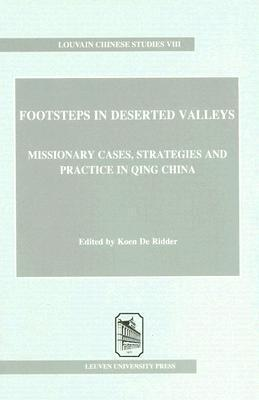 Footsteps in Deserted Valleys: Missionary Cases, Strategies and Practice in Qing China  by  Koen De Ridder