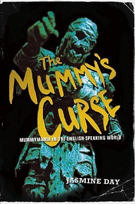 The Mummys Curse: Mummymania in the English-Speaking World Jasmine Day