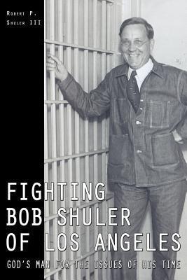 Fighting Bob Shuler of Los Angeles  by  Robert Shuler