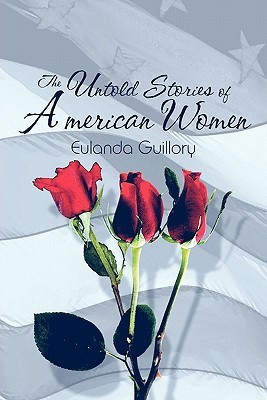 The Untold Stories of American Women Eulanda Guillory