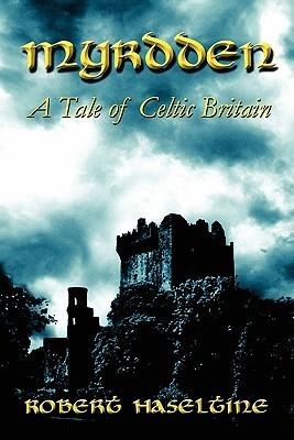 Myrdden: A Tale of Celtic Britain  by  Robert Haseltine