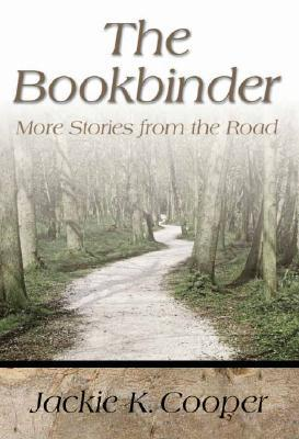 The Bookbinder: More Stories from the Road Jackie K. Cooper