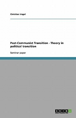 Post-Communist Transition - Theory in Political Transition  by  Christian Vogel