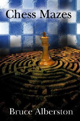 Chess Mazes  by  Bruce Alberston