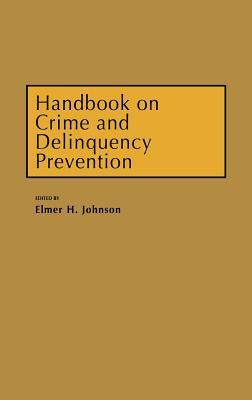 Handbook on Crime and Delinquency Prevention Elmer Hubert Johnson