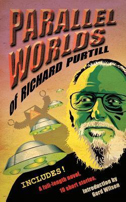 Parallel Worlds of Richard Purtill: Fantasy and Science Fiction Richard L. Purtill
