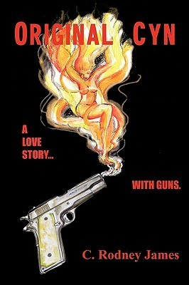 Original Cyn: A Love Story... with Guns  by  C. James