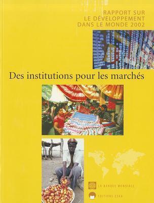 Rapport Sur Le Developpement Dans Le Monde 2002: Des Institutions Pour Les Marches World Bank Group