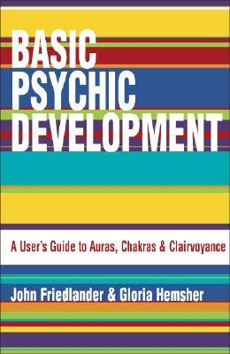 Basic Psychic Development: A Users Guide to Auras, Chakra & Clairvoyance John Friedlander