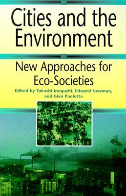 Cities And The Environment: New Approaches For Eco Societies  by  Takashi Inoguchi