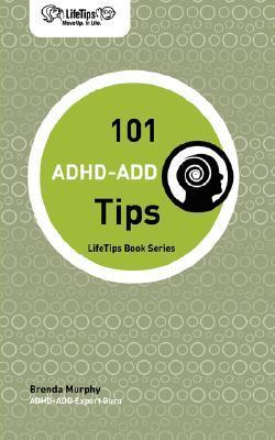 Lifetips 101 ADHD-Add Tips Brenda Murphy