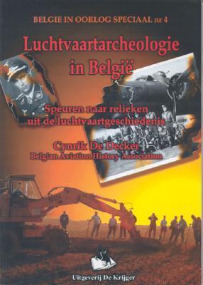 Luchtvaartarchaeologie in Belgie: Speuren Naar Relieken Uit de Luchtvaartgeschiedenis  by  Cynrik De Decker