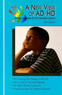 A New View of AD/HD: Success Strategies for the Impulsive Learner Eric Jensen
