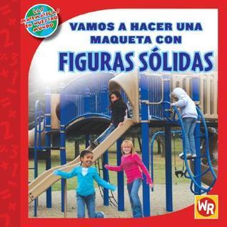 Vamos a hacer una maqueta con figuras solidas / Making a Model With Solid Figures (Las Matematicas En Nuestro Mundo Nivel 2 / Math in Our World Level 2) (Spanish Edition)  by  Jennifer Marrewa
