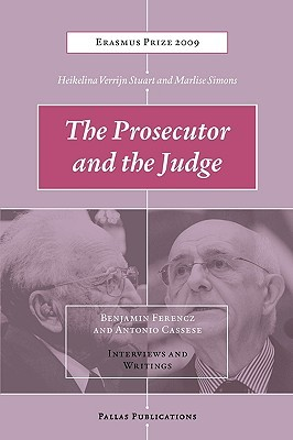 The Prosecutor and the Judge: Benjamin Ferencz and Antonio Cassese - Interviews and Writings  by  Heikelien Verrijn Stuart