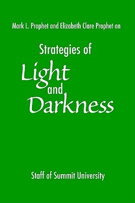 Strategies of Light and Darkness: Teachings from the Messengers at Maitreyas Mystery School  by  Staff of Summit University