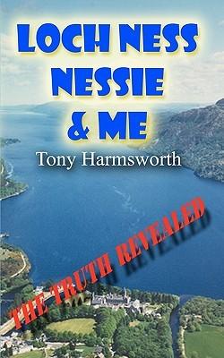 Loch Ness, Nessie and Me Tony Harmsworth