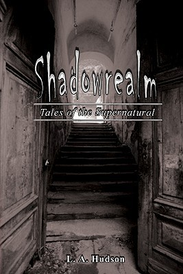Shadowrealm: Tales of the Supernatural  by  L.A. Hudson