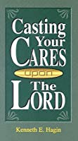 Casting Your Cares on the Lord Kenneth E. Hagin