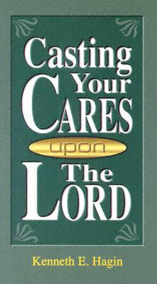 Casting Your Cares Upon Lord Kenneth E. Hagin