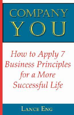 Company You: How to Apply 7 Business Principles for a More Successful Life  by  Lance Eng