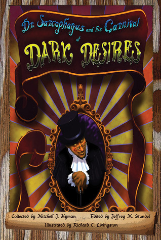 Dr. Sarcophagus and His Carnival of Dark Desires  by  Mitchell J. Hyman