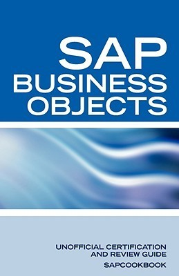 SAP Business Objects Interview Questions: Business Objects Certification Review  by  SAPCOOKBOOK