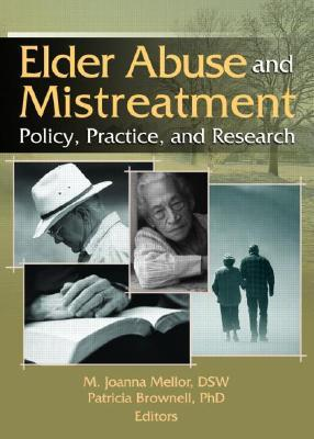 Elder Abuse and Mistreatment: Policy, Practice, and Research M. Joanna Mellor