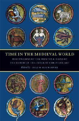 Time in the Medieval World: Occupation of the Months and Signs of the Zodiac in the Index of Christian Art  by  Colum Hourihane