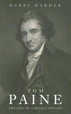Tom Paine: The Life of a Revolutionary Harry Harmer