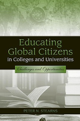 Educating Global Citizens in Colleges and Universities: Challenges and Opportunities Peter N. Stearns